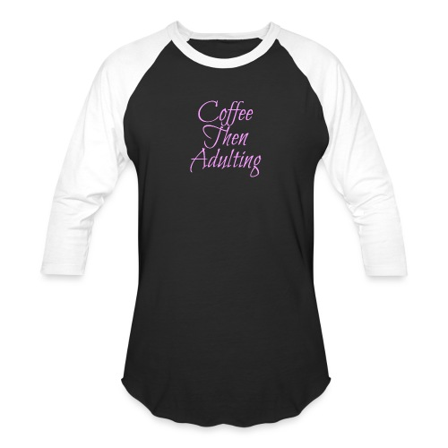Coffee Then Adulting - Unisex Baseball T-Shirt