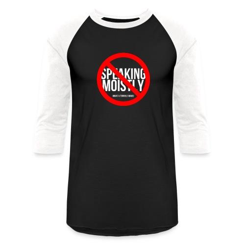 No Speaking Moistly! - Unisex Baseball T-Shirt