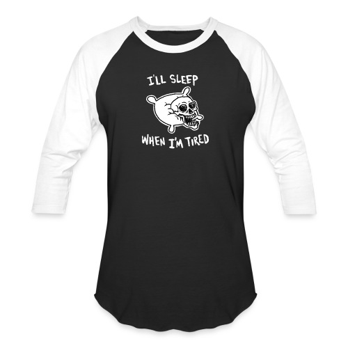 I'll Sleep When I'm Tired - Unisex Baseball T-Shirt