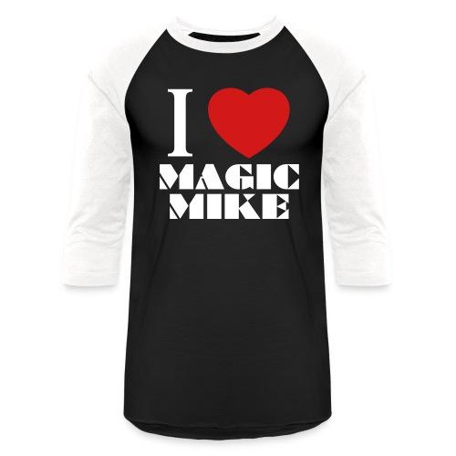 I Love Magic Mike T-Shirt - Baseball T-Shirt