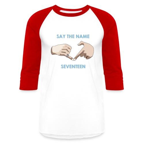 say the name seventeen 1500x1500 png - Unisex Baseball T-Shirt