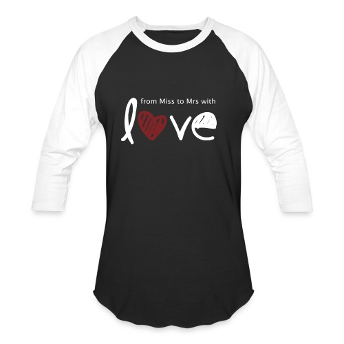 From Miss To Mrs - Baseball T-Shirt