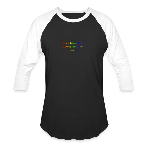It's a beautiful day to leave me alone funny quote - Baseball T-Shirt