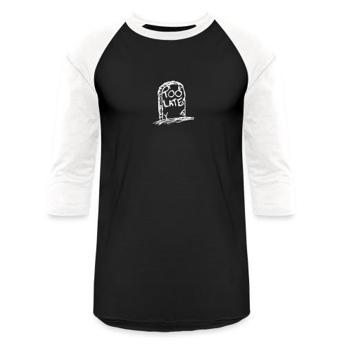 Too Late - Unisex Baseball T-Shirt