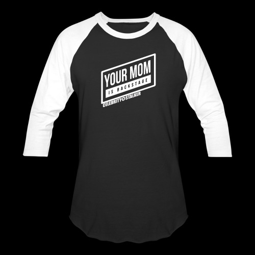 Your mom is BACKSTAGE - Unisex Baseball T-Shirt