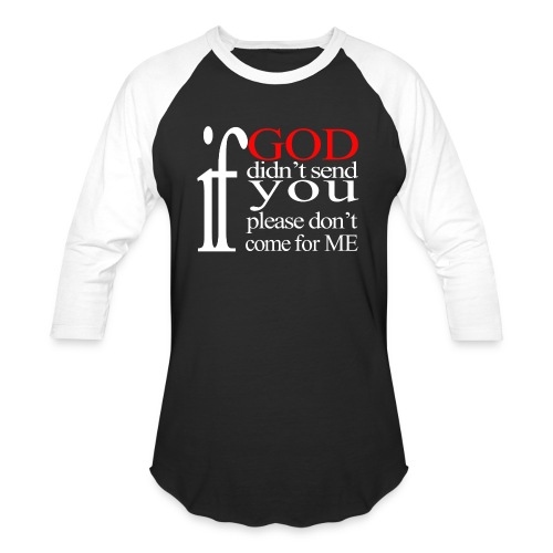 IF GOD DIDN'T SEND PLEASE - Baseball T-Shirt