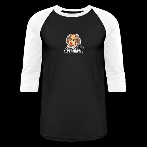 PERHAPS William Shitpostspeare - Baseball T-Shirt