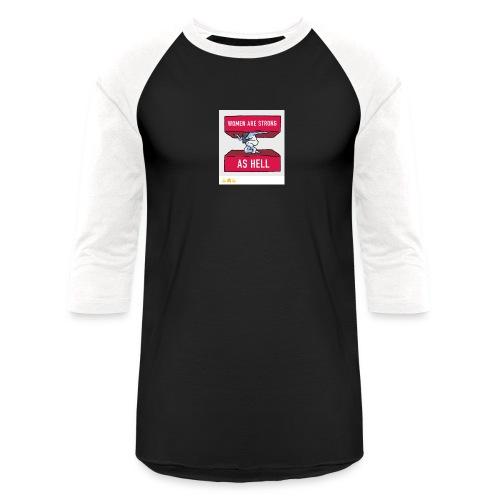 women are strong as hell - Baseball T-Shirt