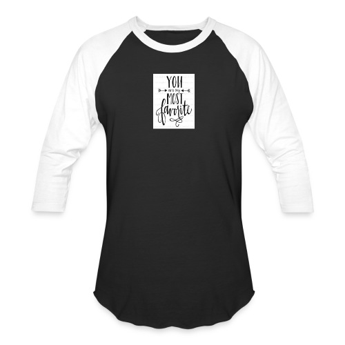 You are my most favorite - Baseball T-Shirt