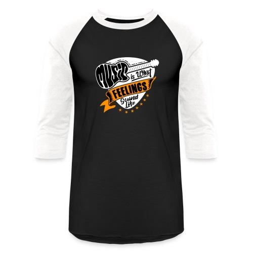 Music is What feelings Sound Like - Unisex Baseball T-Shirt