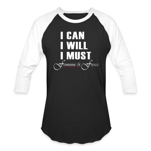 I can I will I must Feminine and Fierce - Baseball T-Shirt