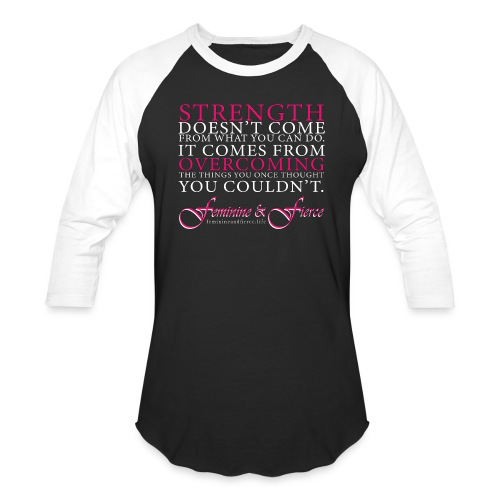 Strength Doesn't Come from - Feminine and Fierce - Baseball T-Shirt