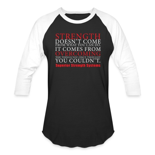 Strength Doesn t Come from - Baseball T-Shirt