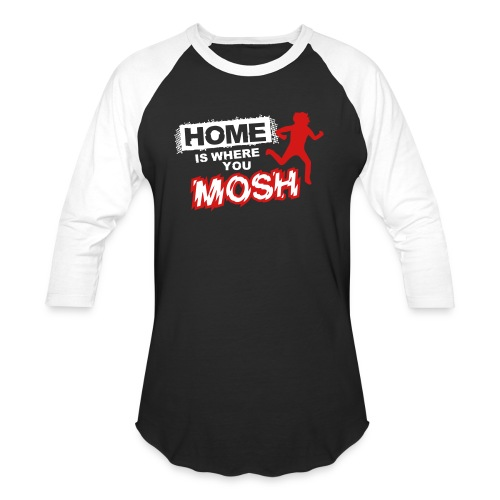 Home is where you mosh - Unisex Baseball T-Shirt