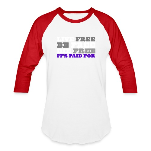 LiveFree BeFree DieFree | It's Paid For - Unisex Baseball T-Shirt