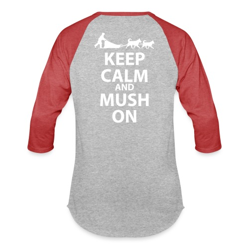 Keep Calm & MUSH On - Baseball T-Shirt