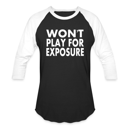 WontPlayForExposure - Baseball T-Shirt