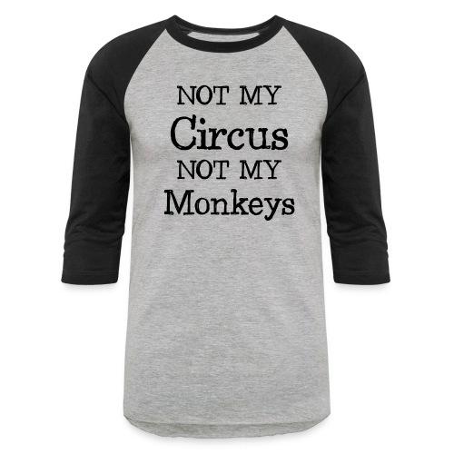 not my circus not my mokeys - Baseball T-Shirt