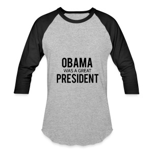 Obama was a great president! - Baseball T-Shirt