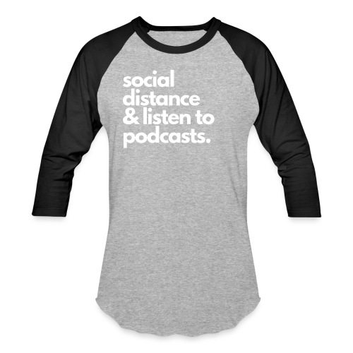 Social distance and listen to podcasts - Unisex Baseball T-Shirt