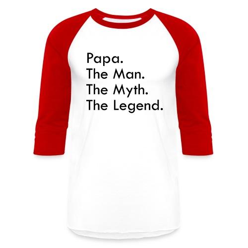 Papa The Man The Myth The Legend - Unisex Baseball T-Shirt