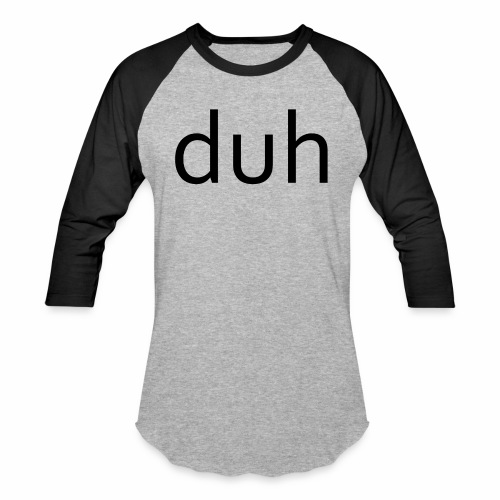 duh black - Baseball T-Shirt
