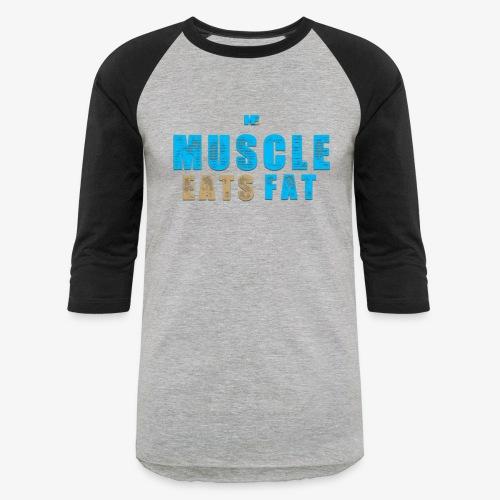 Muscle Eats Fat - Unisex Baseball T-Shirt