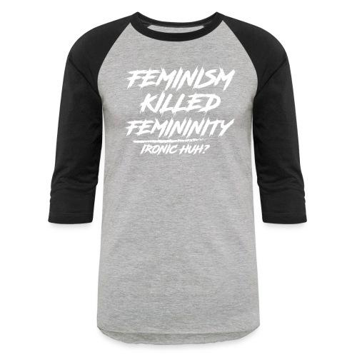 Feminism Killed Femininity White - Baseball T-Shirt