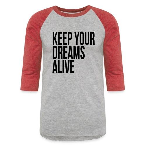 Keep Your Dreams Alive - Unisex Baseball T-Shirt