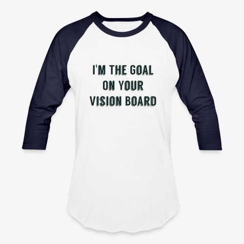 I'm YOUR goal - Baseball T-Shirt