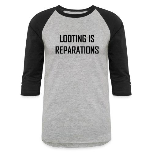 looting is reparations - Unisex Baseball T-Shirt