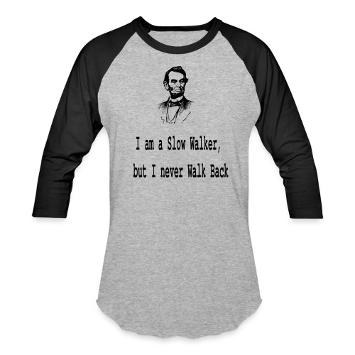 I am slow walker- Lincoln Quotes - Baseball T-Shirt