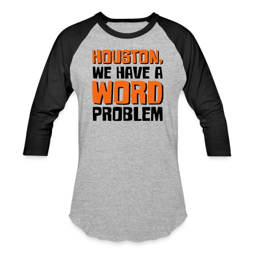 Houston Word Problem - Unisex Baseball T-Shirt
