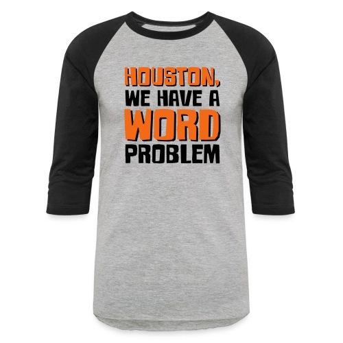 Houston Word Problem - Unisex Baseball T-Shirt