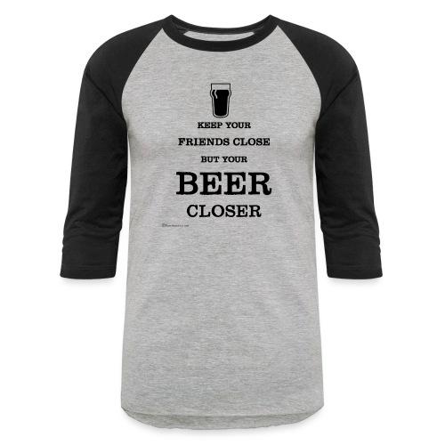 Keep Your Beer Closer - Baseball T-Shirt