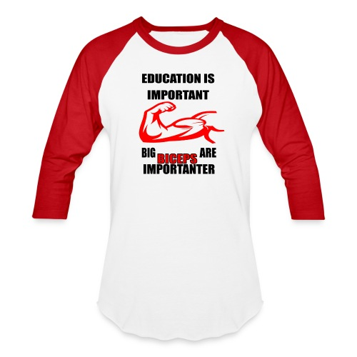 Education is important, big biceps are important - Unisex Baseball T-Shirt