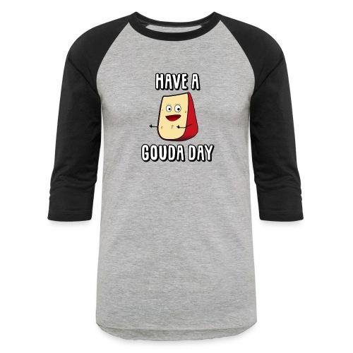 Have A Gouda Day - Baseball T-Shirt