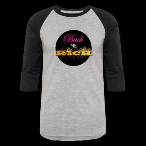 Bitch Me Rich - Baseball T-Shirt