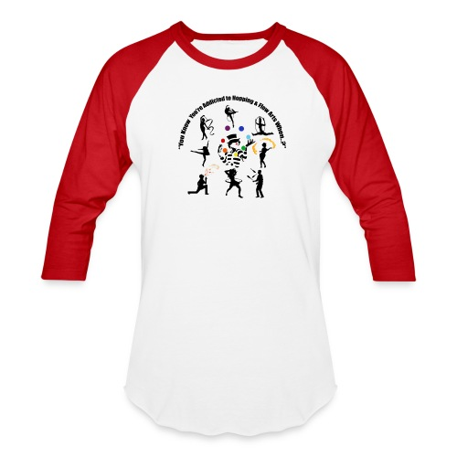 You Know You're Addicted to Hooping & Flow Arts - Baseball T-Shirt