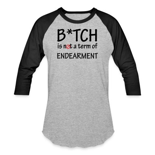 B*tch is not a term of Endearment - Black font - Baseball T-Shirt