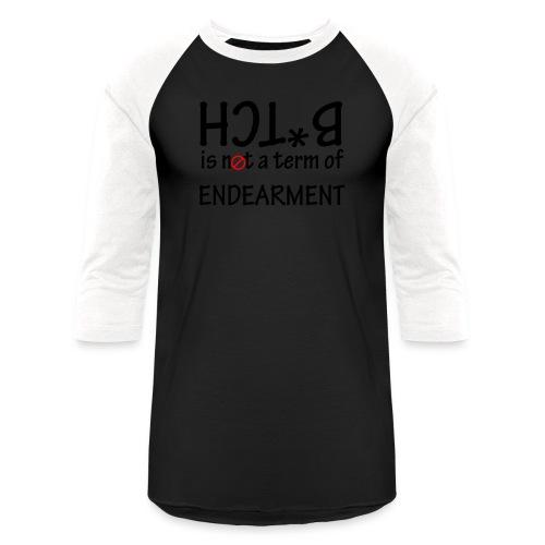 B*tch is not a term of Endearment - Black font - Baseball T-Shirt