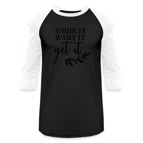 thinkit wantit getit - Unisex Baseball T-Shirt