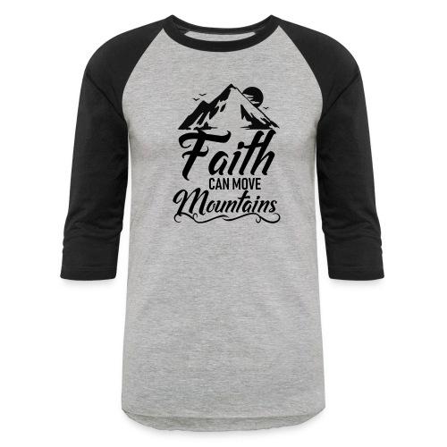 Faith can move mountains - Baseball T-Shirt