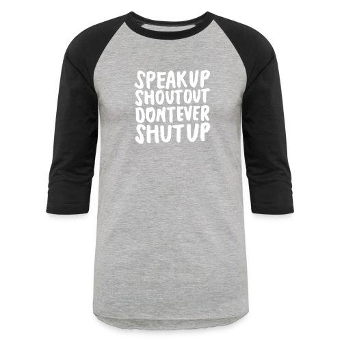 Speak Up Shout Out Dont Ever Shut Up - Baseball T-Shirt