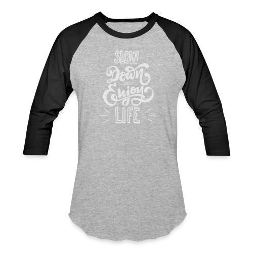 Slow down and enjoy life - Baseball T-Shirt