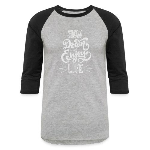 Slow down and enjoy life - Unisex Baseball T-Shirt