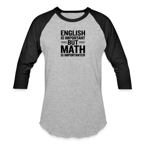 English Is Important But Math Is Importanter merch - Baseball T-Shirt