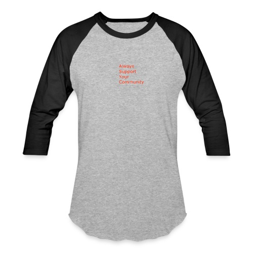 Always Support Your Community - Baseball T-Shirt