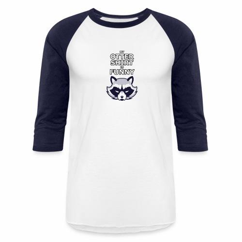 My Otter Shirt Is Funny - Baseball T-Shirt