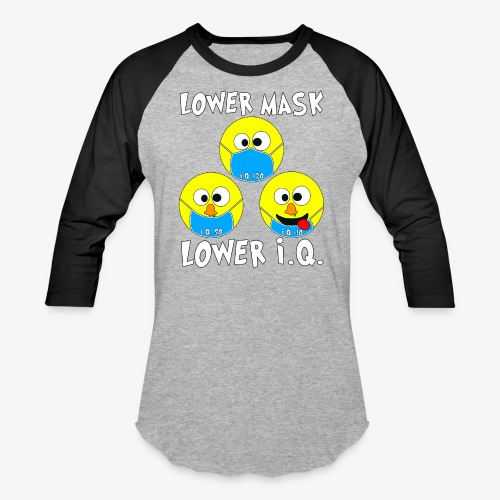Lower Mask = Lower I.Q. - Unisex Baseball T-Shirt